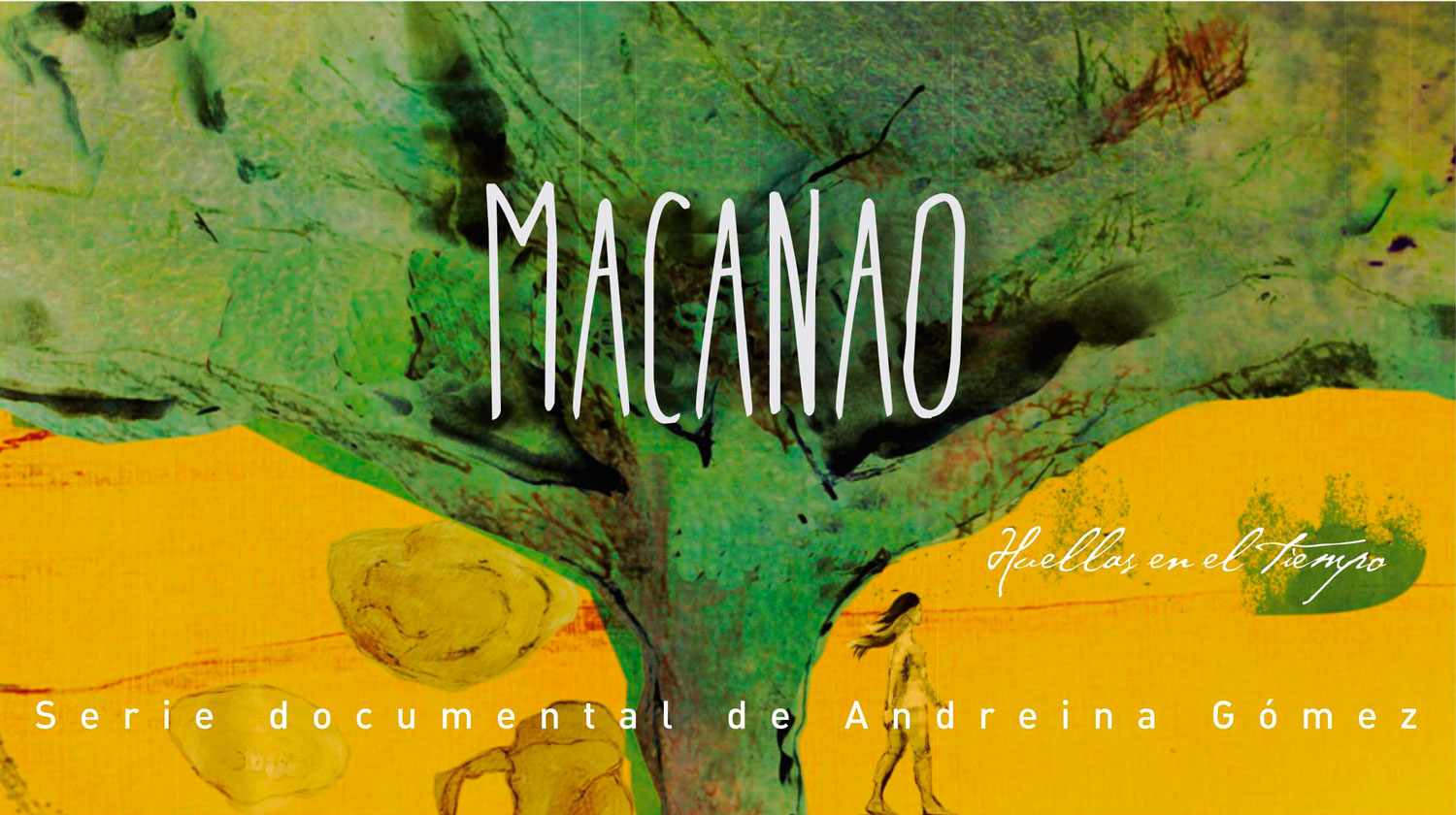 Macanao, footprints in time </br></br> Documentary Tv series by Andreina Gómez